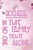 ROCHELLE In This Family No One Fights Alone: Personalized Name Notebook/Journal Gift For Women Fighting Health Issues. Illness Survivor / Fighter Gift for the Warrior in your life | Writing Poetry, Diary, Gratitude, Daily or Dream Journal.
