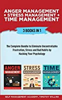 Anger Management + Stress Management + Time Management: 3 Books in 1: The Complete Bundle to Eliminate Uncontrollable Frustration, Stress and Bad Habits by Hacking Your Psychology