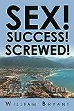 Sex! Success! Screwed