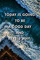 Today Is Going To Be A Good Day And Here's Why: Blank Lined Journal Notebook, Size 6x9, Gift Idea for Boss, Employee, Coworker, Friends, Office, Gift Ideas, Familly, Entrepreneur: Cover 6, New Year Resolutions & Goals, Christmas, Birthday