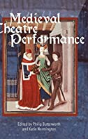 Medieval Theatre Performance: Actors, Dancers, Automata and their Audiences