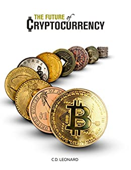 The Future of Cryptocurrency by [Leonard, C.D.]