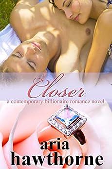 Closer - A Contemporary Billionaire Romance Novel (Chicago Billionaires Book 1) by [Hawthorne, Aria]