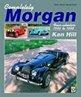 Completely Morgan: Four-Wheelers 1936 to 1968 (Classic Reprint)