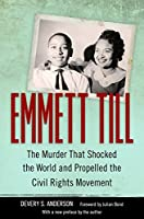 Emmett Till: The Murder That Shocked the World and Propelled the Civil Rights Movement (Race, Rhetoric, and Media)
