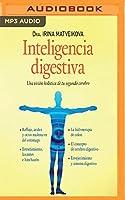 Inteligencia digestiva / Digestive intelligence: Una Visión Holística de Tu Segundo Cerebro / A Holistic Vision of Your Second Brain