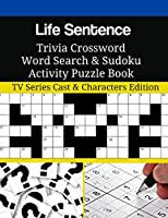 Life Sentence Trivia Crossword Word Search & Sudoku Activity Puzzle Book: TV Series Cast & Characters Edition
