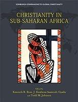 Christianity in Sub-Saharan Africa (Edinburgh Companions to Global Christianity)