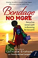 Bondage No More...Story of One Woman's Path to Discovering Her True Worth