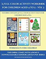 Worksheets for Children (A full color activity workbook for children aged 4 to 5 - Vol 3): This book contains 30 full color activity sheets for children aged 4 to 5