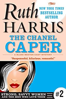 THE CHANEL CAPER: A Blake Weston Funny Mystery (Strong, Savvy Women...And The Men Who Love Them Book 2) by [Harris, Ruth]
