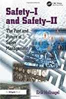 Safety-I and Safety-II: The Past and Future of Safety Management by Erik Hollnagel(2014-05-10)