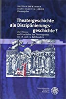 Theatergeschichte Als Disziplinierungsgeschichte?: Zur Theorie Und Geschichte Der Theatergesetze Des 18. Und 19. Jahrhunderts (Proszenium)