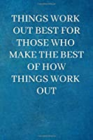 Things work  out best for those who  make the best  of how  things work  out: Motivational Notebook, Journal, Diary (110 Pages, Blank, 6 x 9), Note Taking System for School and University, Inspirational and wise Quote, modern, cheap, Task List Manager