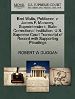 Bert Watts, Petitioner, V. James F. Maroney, Superintendent, State Correctional Institution. U.S. Supreme Court Transcript of Record with Supporting Pleadings