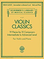 Violin Classics, 19 Pieces by 10 Composers Intermediate to Advanced Level: For Violin and Piano (Schirmer's Library of Musical Classics)