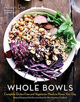 Whole Bowls: Complete Gluten-Free and Vegetarian Meals to Power Your Day by [Day, Allison]