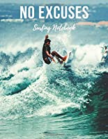 Surfing Notebook: No Excuses - Cool Motivational Inspirational Journal, Composition Notebook, Log Book, Diary for Athletes (8.5 x 11 inches, 110 Pages, College Ruled Paper), Boy, Girl, Teen, Adult - for Surfers
