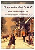 Weihnachten, du liebe Zeit!: Weihnachtsanthologie 2014