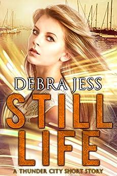Still Life: A Thunder City Short Story by [Jess, Debra]