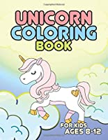 Unicorn Coloring Book for Kids Ages 8-12: Creative Unicorns World for Elementary Students