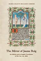 The Mirror of Jaume Roig: An Edition and an English Translation of MS. Vat. Lat. 4806 (Medieval and Renaissance Texts and Studies)