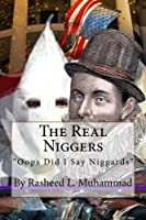 "The Real Niggers: ""Oops"" Did I Say Niggards"
