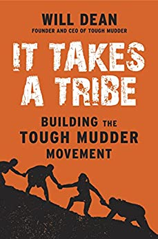 It Takes a Tribe: Building the Tough Mudder Movement by [Dean, Will]