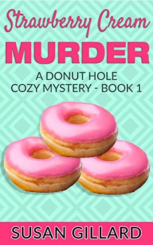 Strawberry Cream Murder: A Donut Hole Cozy - Book 1 (Donut Hole Cozy Mystery) (English Edition)