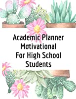 Academic Planner Motivational For High School Students: 2019 2020 Weekly Paper Calendar With Journal - College Agenda, Organizer & Log Book For Appointments, Schedule, Classes, Goals, Notes & Inspirational Quotes With Floral Garden Cover - July to August