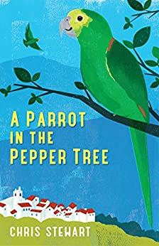 A Parrot in the Pepper Tree: A Sequel to Driving Over Lemons (Lemons Trilogy Book 2) by [Stewart, Chris]