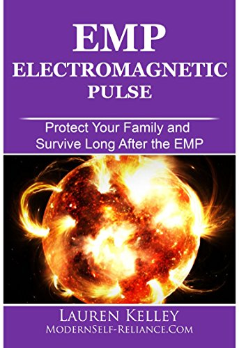 EMP: Electromagnetic Pulse. Protect Your Family and Survive Long After the EMP (Prepping, Survival, Homesteading, Preparedness, EMP, Electromagnetic pulse) (English Edition)
