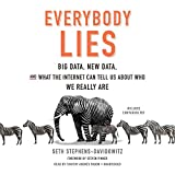 Everybody Lies: Big Data, New Data, and What the Internet Can Tell Us About Who We Really Are: Library Edition
