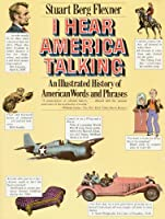 I Hear America Talking: An Illustrated History of American Words and Phrases