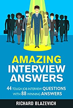 Amazing Interview Answers: 44 Tough Job Interview Questions with 88 Winning Answers by [Blazevich, Richard]