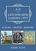 A-z of Letchworth Garden City: Places-people-history
