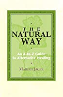 Natural Way: An A-to-Z Guide to Alternative Healing