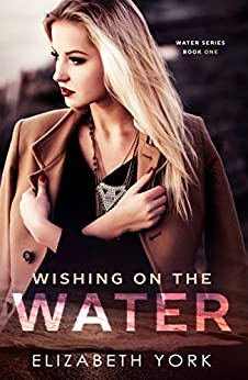 Wishing on the Water (Water Series Book 1) by [York, Elizabeth]