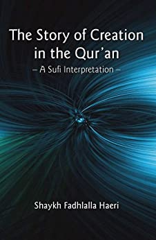 The Story of Creation in the Qur'an: A Sufi Interpretation by [Haeri, Shaykh Fadhlalla]