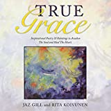 True Grace: Inspirational Poetry & Paintings to Awaken the Soul and Heal the Heart (English Edition)