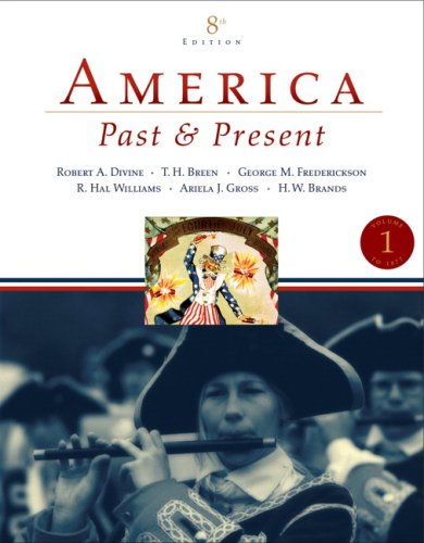 America Past and Present, Volume 1 (to 1877) Value Package (includes MyHistoryLab with E-Book Student Access Code for Amer Hist - LONGMAN (1-sem for Vol. I & II))