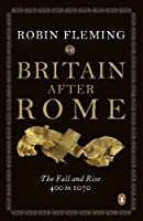 Britain After Rome: The Fall and Rise, 400 to 1070 (The Penguin History of Britain)