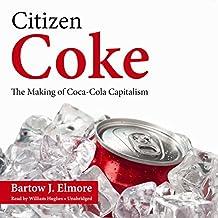 Citizen Coke: The Making of Coca-Cola Capitalism