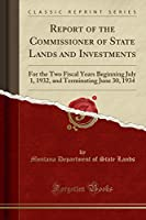 Report of the Commissioner of State Lands and Investments: For the Two Fiscal Years Beginning July 1, 1932, and Terminating June 30, 1934 (Classic Reprint)