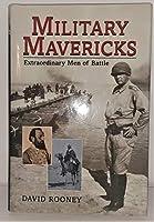 Military Mavericks: Extraordinary Men of Battle