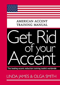 [Smith, Olga, James, Linda]のGet Rid of your Accent General American: American Accent Training Manual (English Edition)