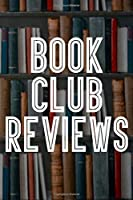 "Book Club Reviews: 110 Page 6"" x 9"" Journal For Members To Keep A Record Of Their Books"