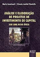 Análise e Elaboração de Projetos de Investimento de Capital. Sob Uma Nova Ótica