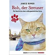 Bob, der Streuner: Die Geschichte einer außergewöhnlichen Katze (James Bowen Bücher 1) (German Edition)