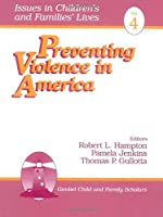 Preventing Violence in America (Issues in Children's and Families' Lives)